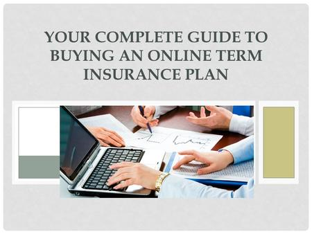 YOUR COMPLETE GUIDE TO BUYING AN ONLINE TERM INSURANCE PLAN.