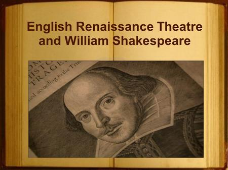 English Renaissance Theatre and William Shakespeare.