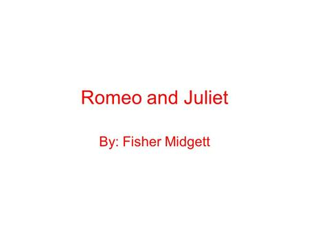 Romeo and Juliet By: Fisher Midgett. Shakespeare's Background William Shakespeare was born on April 26, 1564 and died on April 23, 1616. He was an English.