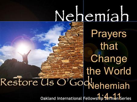 "Prayers that Change the World Nehemiah 1:4-11. ""18 Therefore the LORD longs to be gracious to you, And therefore He waits on high to have compassion on."