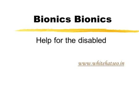 Bionics www.whitehatseo.in Help for the disabled.