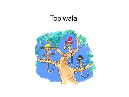 Topiwala A long time ago, an old man lived in India. Everyone called him Topiwala. He lived all by himself in a small house – alone that is except for.