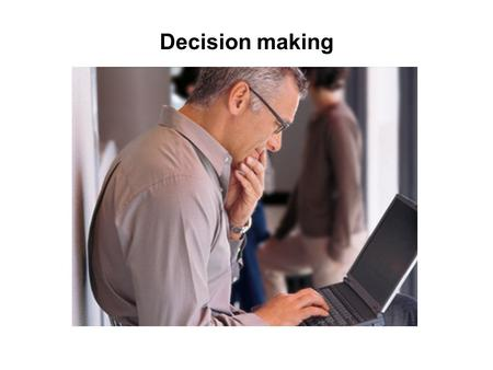 Decision making. When do we need to make a decision?