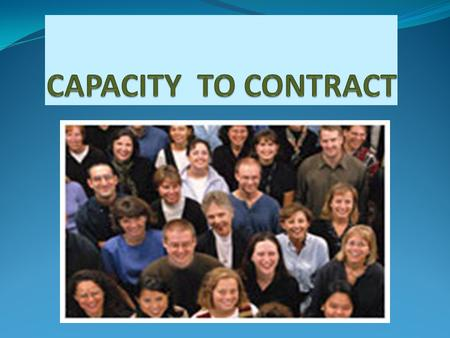 CAPACITY TO CONTRACT  An agreement becomes a contract if it is entered into between the parties who are competent to contract (Sec. 10).