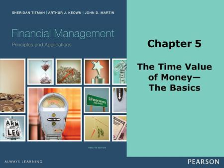 Chapter 5 The Time Value of Money— The Basics. Copyright ©2014 Pearson Education, Inc. All rights reserved.5-2 Slide Contents Learning Objectives Principles.