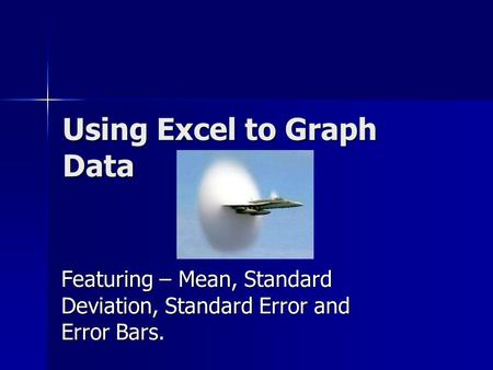 Using Excel to Graph Data Featuring – Mean, Standard Deviation, Standard Error and Error Bars.