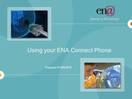 Using your ENA Connect Phone Polycom IP 650/670. 2 Getting to know your IP 650/670 Soft Keys Shortcut to call logs Menu navigation arrows = select X =