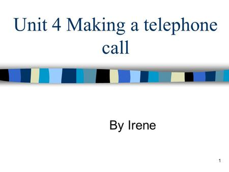 1 Unit 4 Making a telephone call By Irene. 2 Teaching Aims: After learning this unit, the students are going to 1 Master some words and expression. 2.