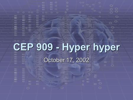 CEP 909 - Hyper hyper October 17, 2002. Matthew J. Koehler October 10, 2002CEP 909 - Cognition and Technology Announcements  I lived. 4 hours, 29 minutes,