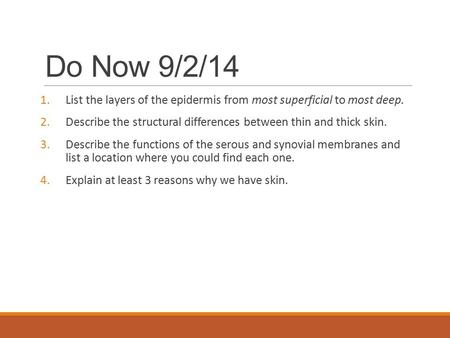 Do Now 9/2/14 List the layers of the epidermis from most superficial to most deep. Describe the structural differences between thin and thick skin. Describe.