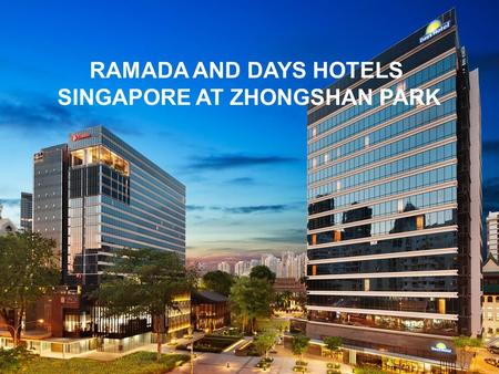 RAMADA AND DAYS HOTELS SINGAPORE AT ZHONGSHAN PARK.