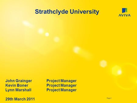 Page 1 Strathclyde University John Grainger Project Manager Kevin BonerProject Manager Lynn Marshall Project Manager 29th March 2011.
