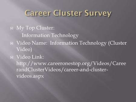  My Top Cluster: Information Technology  Video Name: Information Technology (Cluster Video)  Video Link:  randClusterVideos/career-and-cluster-