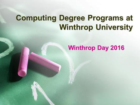 Computing Degree Programs at Winthrop University Winthrop Day 2016.