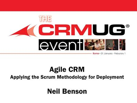 Agile CRM Applying the Scrum Methodology for Deployment Neil Benson.