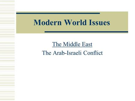 Modern World Issues The Middle East The Arab-Israeli Conflict.