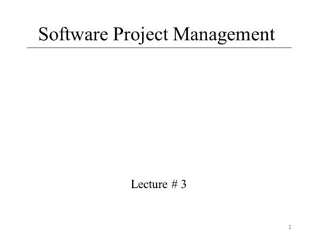 1 Software Project Management Lecture # 3. 2 Today Administrative items Fundamentals Project Management Dimensions Classic Mistakes.