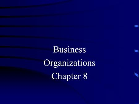 Business Organizations Chapter 8. Types Sole Proprietorship A business owned and run by one person. Forming a Proprietorship only requires licenses and.