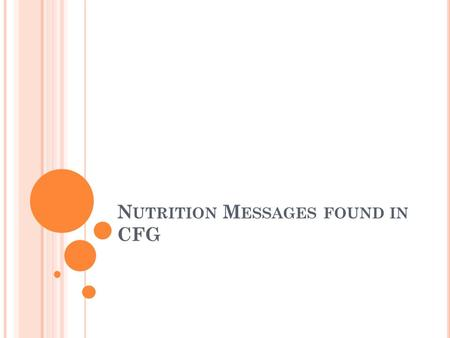 N UTRITION M ESSAGES FOUND IN CFG. N UTRIENTS Foods are classified into groups based on the nutrients that they provide. No single food group provides.