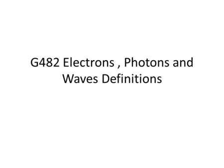 G482 Electrons, Photons and Waves Definitions. define the coulomb The SI unit of electrical charge. One Coulomb is defined as the amount of charge that.