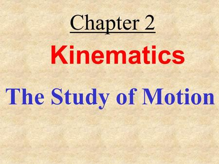 Kinematics The Study of Motion Chapter 2. What are some different types of motion? What are some terms (concepts) that describe our observations of motion?