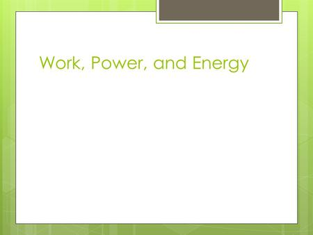 Work, Power, and Energy. WORK  In Physics, work has a very specific definition.  This is not work in Physics.