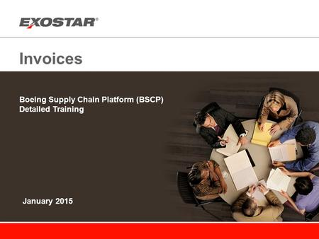 Invoices Boeing Supply Chain Platform (BSCP) Detailed Training January 2015.