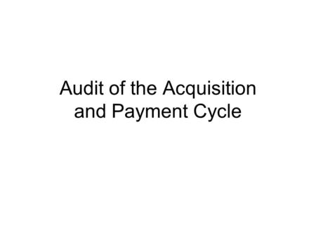 Audit of the Acquisition and Payment Cycle. Identify the accounts and the classes of transactions in the acquisition and payment cycle. Describe the business.