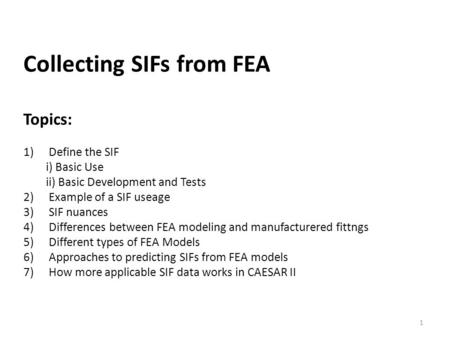 Collecting SIFs from FEA Topics: 1)Define the SIF i) Basic Use ii) Basic Development and Tests 2)Example of a SIF useage 3)SIF nuances 4)Differences between.