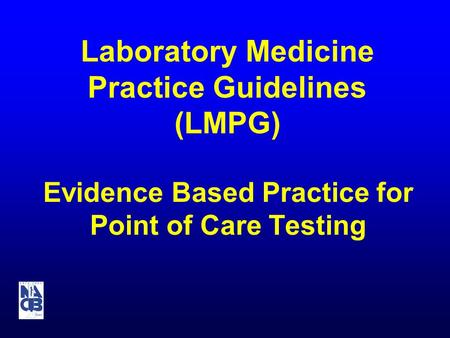 Laboratory Medicine Practice Guidelines (LMPG) Evidence Based Practice for Point of Care Testing.