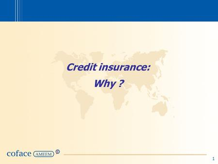 1 Credit insurance: Why ?. 2 Credit Insurance: Why ? (1)  Credit in B-to-B relationships is a tool for the commercial development of the seller.  However…
