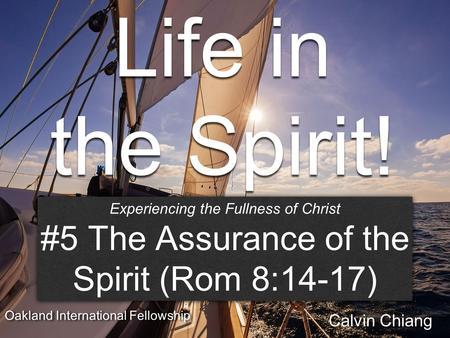 Life in the Spirit! Session #5 The Assuranc e of the Spirit Experiencing the Fullness of Christ #5 The Assurance of the Spirit (Rom 8:14-17) Experiencing.