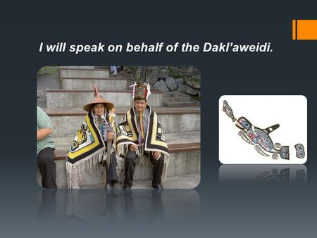 I will speak on behalf of the Dakl'aweidi.. I'm very concerned with the thoughts of an election for a new clan leader. Clan leaders are not elected and.