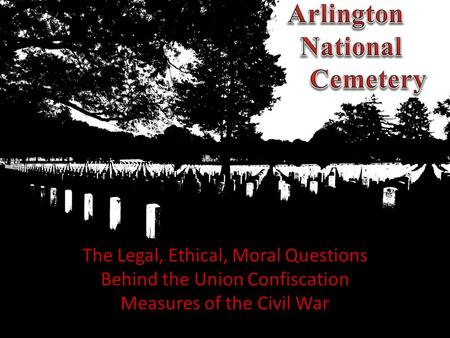 The Legal, Ethical, Moral Questions Behind the Union Confiscation Measures of the Civil War.