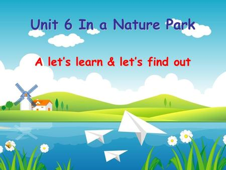 Unit 6 In a Nature Park A let's learn & let's find out.