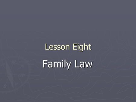 Lesson Eight Family Law. 一、 Definition of Family Law ► Family law is an area of the law that deals with marriage and family-related issues, such as marriage,