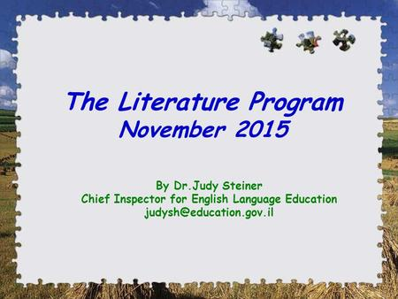 The Literature Program November 2015 By Dr.Judy Steiner Chief Inspector for English Language Education