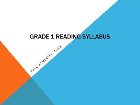 GRADE 1 READING SYLLABUS FALL SEMESTER 2013. WHAT BOOKS ARE WE READING?  Chicka Cjhicka Boom Boom  David Goes to School  Freight Train  Sea Shapes.