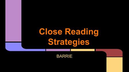 Close Reading Strategies BARRIE. 09/03/2015 - TYPE 1 – STRATEGIES 'What 4 things do you do while you read to help you understand the text?' – 118 seconds.