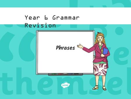 Year 6 Grammar Revision Phrases. Phrases: The Rules A phrase is a group of words that form part of a sentence. A phrase does not contain a verb. If there.