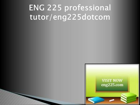 ENG 225 professional tutor/eng225dotcom. ENG 225 Entire Course (Ash) ENG 225 Week 1 DQ 1 An Evolving Industry (Ash)  ENG 225 Week 1 DQ 1 An Evolving.