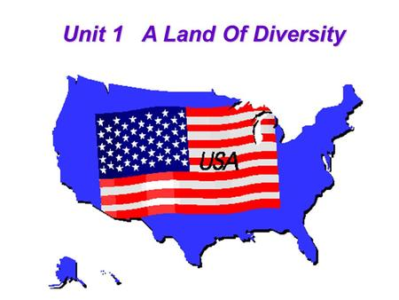 Unit 1 A Land Of Diversity How much do you know about the USA?