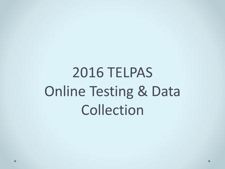 2016 TELPAS Online Testing & Data Collection. Disclaimer  These slides have been prepared by the Student Assessment Division of the Texas Education Agency.