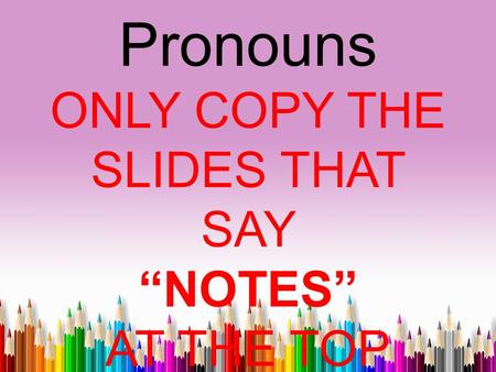 "Relative Pronouns ONLY COPY THE SLIDES THAT SAY ""NOTES"" AT THE TOP."