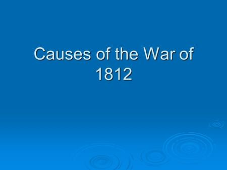 Causes of the War of 1812. Trouble on the Seas  Overseas trade was profitable but risky. Barbary pirates, along the coast of Africa, would capture ships.