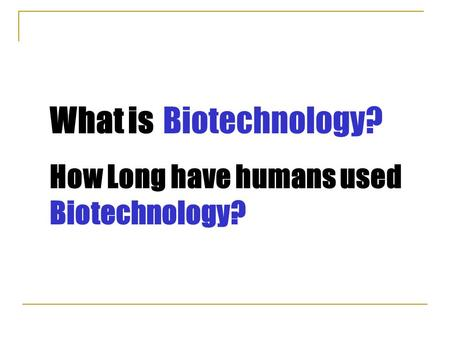 What is Biotechnology? How Long have humans used Biotechnology?
