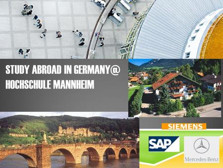 STUDY ABROAD IN HOCHSCHULE MANNHEIM. LOCATION Mannheim Germany plays a major role in the European Union economy.