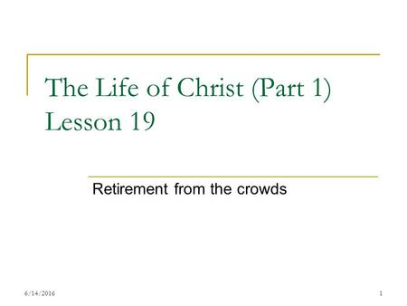 The Life of Christ (Part 1) Lesson 19 Retirement from the crowds 16/14/2016.