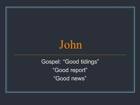 "John Gospel: ""Good tidings"" ""Good report"" ""Good news"""