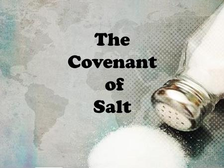 "The Covenant of Salt. YOU are the SALT! Matthew 5:13 Jesus said: ""You are the salt of the earth; but if the salt loses its flavor, how shall it be seasoned?"